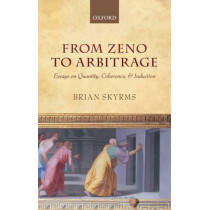 From Zeno to Arbitrage: Essays on Quantity, Coherence, and Induction by Brian Skyrms, 9780199652815
