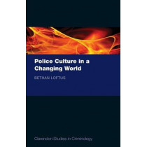 Police Culture in a Changing World by Bethan Loftus, 9780199653539