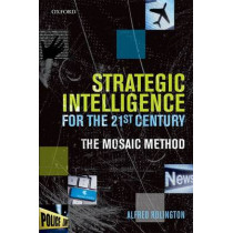 Strategic Intelligence for the 21st Century: The Mosaic Method by Alfred Rolington, 9780199654321