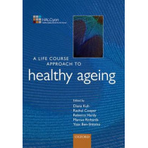 A Life Course Approach to Healthy Ageing by Yoav Ben-Shlomo, 9780199656516