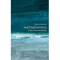 Metaphysics: A Very Short Introduction by Stephen Mumford, 9780199657124
