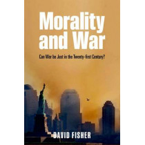 Morality and War: Can War be Just in the Twenty-first Century? by David Fisher, 9780199661053
