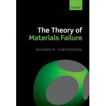 The Theory of Materials Failure by Richard M. Christensen, 9780199662111