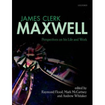 James Clerk Maxwell: Perspectives on his Life and Work by Raymond Flood, 9780199664375