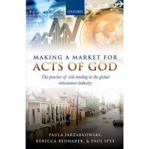Making a Market for Acts of God: The Practice of Risk Trading in the Global Reinsurance Industry by Paula Jarzabkowski, 9780199664764