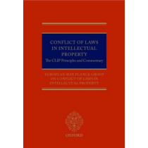 Conflict of Laws in Intellectual Property: The CLIP Principles and Commentary by European Max Planck Group On Conflict Of Laws In Intellectual Property, 9780199665082
