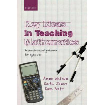 Key Ideas in Teaching Mathematics: Research-based guidance for ages 9-19 by Anne Watson, 9780199665518
