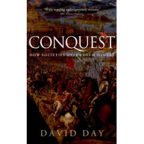 Conquest: How Societies Overwhelm Others by David Day, 9780199668137