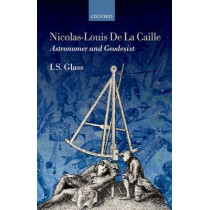 Nicolas-Louis De La Caille, Astronomer and Geodesist by Ian Stewart Glass, 9780199668403