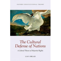 The Cultural Defense of Nations: A Liberal Theory of Majority Rights by Liav Orgad, 9780199668687