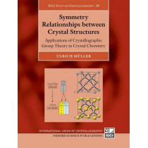Symmetry Relationships between Crystal Structures: Applications of Crystallographic Group Theory in Crystal Chemistry by Ulrich Muller, 9780199669950