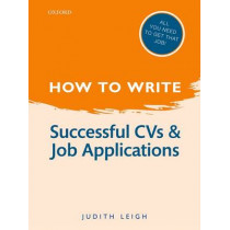 How to Write: Successful CVs and Job Applications by Judith Leigh, 9780199670758