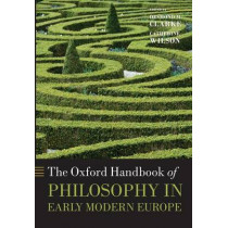 The Oxford Handbook of Philosophy in Early Modern Europe by Desmond M. Clarke, 9780199671649