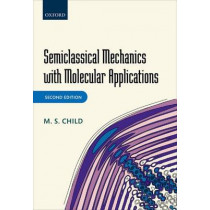 Semiclassical Mechanics with Molecular Applications by M. S. Child, 9780199672981