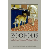 Zoopolis: A Political Theory of Animal Rights by Sue Donaldson, 9780199673018