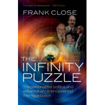 The Infinity Puzzle: The personalities, politics, and extraordinary science behind the Higgs boson by Frank Close, 9780199673308