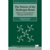 The Nature of the Hydrogen Bond: Outline of a Comprehensive Hydrogen Bond Theory by Gastone Gilli, 9780199673476
