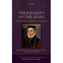 The Equality of the Sexes: Three Feminist Texts of the Seventeenth Century by Desmond M. Clarke, 9780199673513