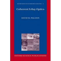 Coherent X-Ray Optics by David M. Paganin, 9780199673865