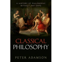 Classical Philosophy: A history of philosophy without any gaps, Volume 1 by Peter Adamson, 9780199674534