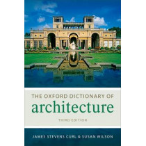 The Oxford Dictionary of Architecture by James Stevens Curl, 9780199674985
