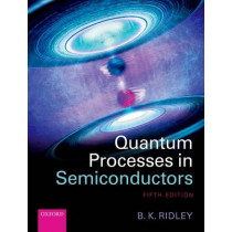 Quantum Processes in Semiconductors by Brian K. Ridley, 9780199677221