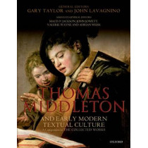 Thomas Middleton and Early Modern Textual Culture: A Companion to the Collected Works by Gary Taylor, 9780199678730