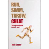 Run, Swim, Throw, Cheat: The science behind drugs in sport by Chris Cooper, 9780199678785