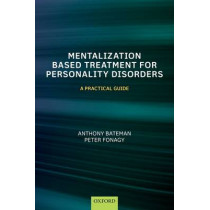 Mentalization-Based Treatment for Personality Disorders: A Practical Guide by Anthony Bateman, 9780199680375