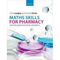 Maths Skills for Pharmacy: Unlocking pharmaceutical calculations by Chris Langley, 9780199680719