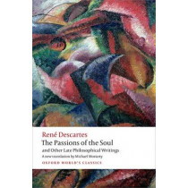 The Passions of the Soul and Other Late Philosophical Writings by Rene Descartes, 9780199684137