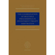 The Coordination of Multiple Proceedings in Investment Treaty Arbitration by Hanno Wehland, 9780199684861