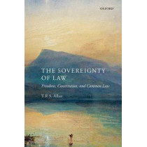 The Sovereignty of Law: Freedom, Constitution and Common Law by T. R. S. Allan, 9780199685073