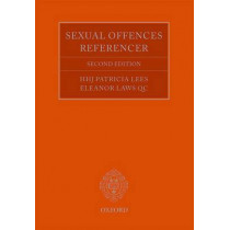 The Sexual Offences Referencer: A Practitioner's Guide to Indictment and Sentencing by Patricia Lees, 9780199685769