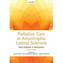 Palliative Care in Amyotrophic Lateral Sclerosis: From Diagnosis to Bereavement by David Oliver, 9780199686025