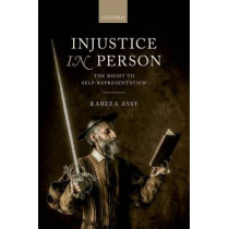Injustice in Person: The Right to Self-Representation by Rabeea Assy, 9780199687442