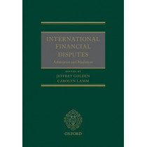 International Financial Disputes: Arbitration and Mediation by Jeffrey Golden, 9780199687862