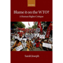Blame it on the WTO?: A Human Rights Critique by Sarah Joseph, 9780199689767
