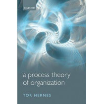 A Process Theory of Organization by Tor Hernes, 9780199695089