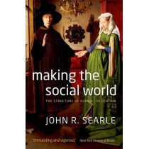 Making the Social World: The Structure of Human Civilization by John Searle, 9780199695263
