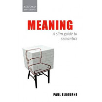 Meaning: A Slim Guide to Semantics by Paul Elbourne, 9780199696628