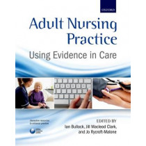 Adult Nursing Practice: Using evidence in care by Ian Bullock, 9780199697410