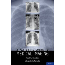 A Patient's Guide to Medical Imaging by Ronald L. Eisenberg, 9780199729913