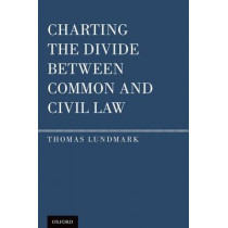 Charting the Divide Between Common and Civil Law by Thomas Lundmark, 9780199738823