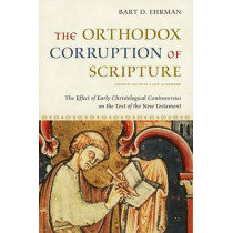 The Orthodox Corruption of Scripture: The Effect of Early Christological Controversies on the Text of the New Testament by Bart D. Ehrman, 9780199739783
