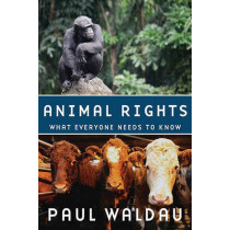 Animal Rights: What Everyone Needs to Know (R) by Paul Waldau, 9780199739967