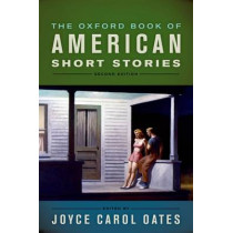 The Oxford Book of American Short Stories by Joyce Carol Oates, 9780199744398
