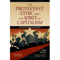 The Protestant Ethic and the Spirit of Capitalism by Max Weber: Translated and updated by Stephen Kalberg by Max Weber, 9780199747252
