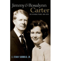 Jimmy and Rosalynn Carter: The Georgia Years, 1924-1974 by E. Stanly Godbold, Jr., 9780199753444
