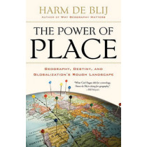 The Power of Place: Geography, Destiny, and Globalization's Rough Landscape by Harm J. De Blij, 9780199754328